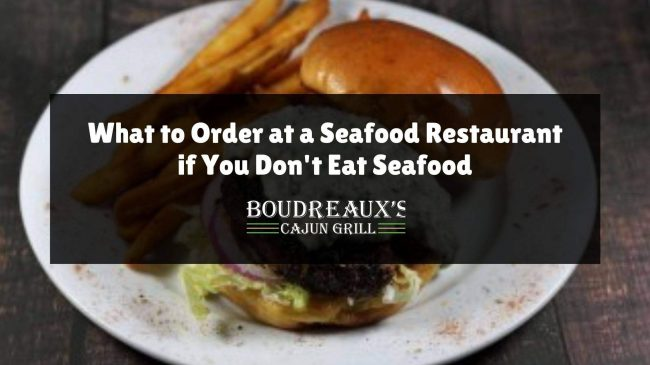 What to order at a seafood restaurant if you don't eat seafood